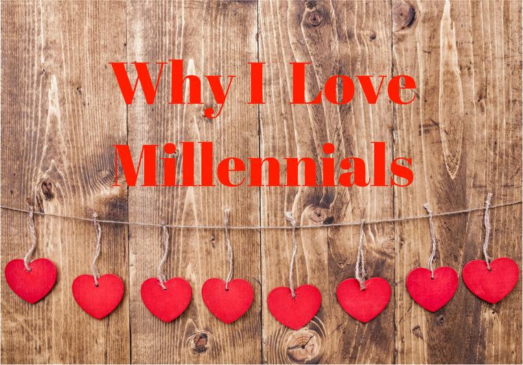 Why I Love Millennials